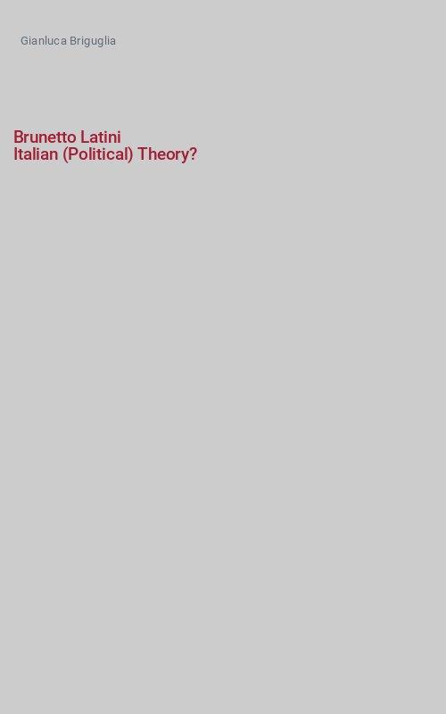 Brunetto Latini Italian (Political) Theory?