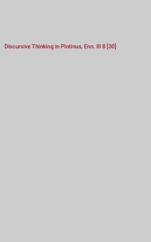 Discursive Thinking in Plotinus, Enn. III 8 [30]