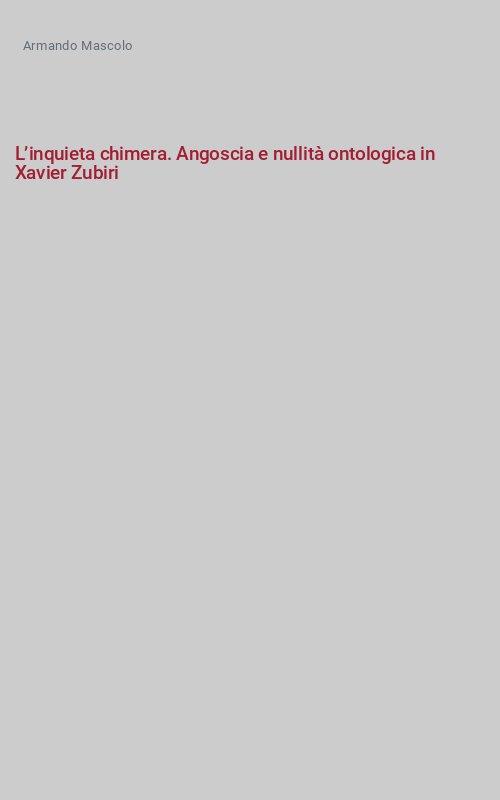 L'inquieta chimera. Angoscia e nullità ontologica in Xavier Zubiri