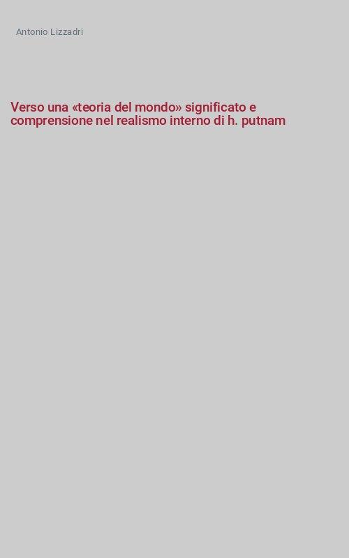 Verso una «teoria del mondo» significato e comprensione nel realismo interno di h. putnam
